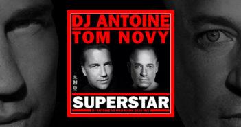DJ ANTOINE & TOM NOVY – SUPERSTAR